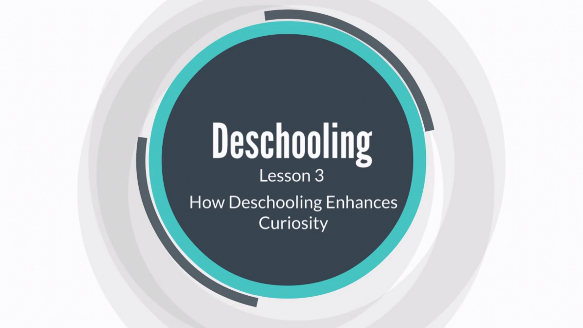 Lesson 3: How Deschooling Enhances Curiosity